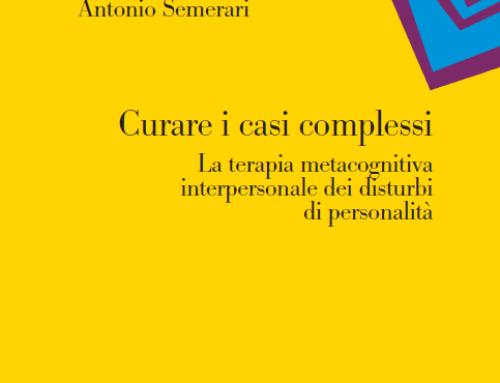Curare i casi complessi: La terapia metacognitiva interpersonale dei disturbi di personalità