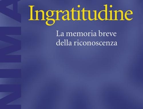 Uscita libro –  Ingratitudine. La memoria breve della riconoscenza